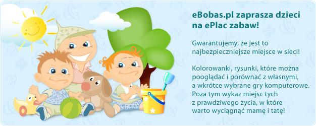 eBobas.pl zaprasza dzieci na ePlac zabaw! Gwarantujemy, że jest to najbezpieczniejsze miejsce w sieci!